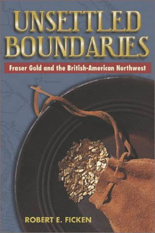 9780874222685: Unsettled Boundaries: Fraser Gold and the British-American Northwest