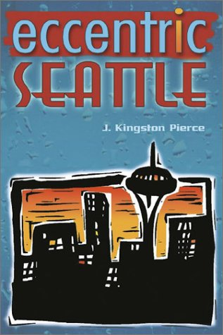 9780874222692: Eccentric Seattle: Pillars and Pariahs Who Made the City Not Such a Boring Place After All