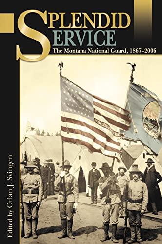 Splendid Service: The Montana National Guard, 1867-2006: Svingen, Orlan J.