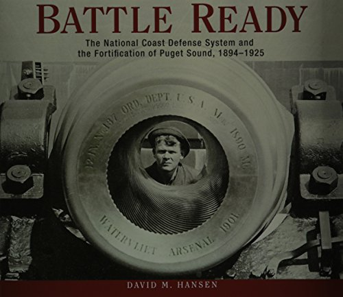 9780874223200: Battle Ready: The National Coast Defense System and the Fortification of Puget Sound, 1894-1925