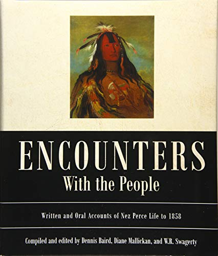 Encounters with the People: Written and Oral Accounts of Nez Perce Life to 1858 (Hardcover)