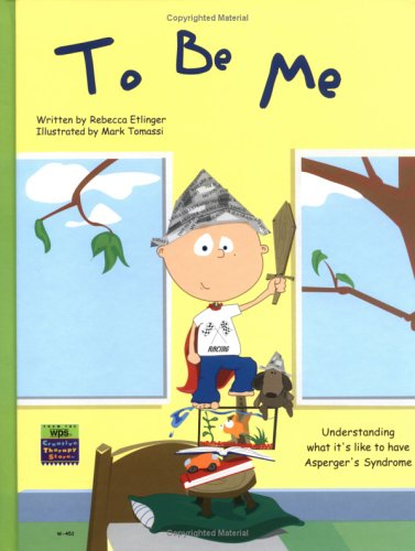 To Be Me: Understanding What It's Like to Have Asperger's Syndrome: Rebecca Etlinger
