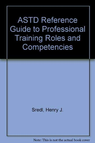 The ASTD Reference Guide to Professional Training Roles & Competencies: Sredl, Henry J.;...