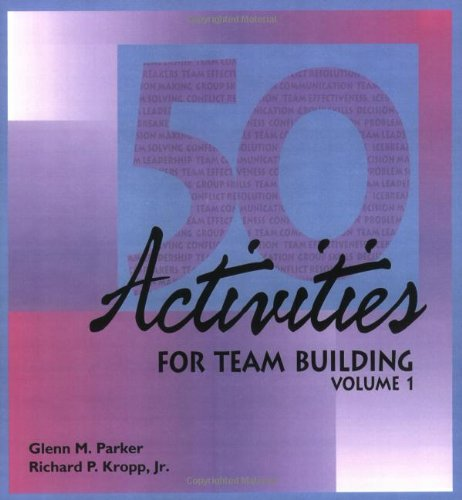50 Activities for Team-Building: v. 1: Glenn M. Parker, Richard P. Kropp