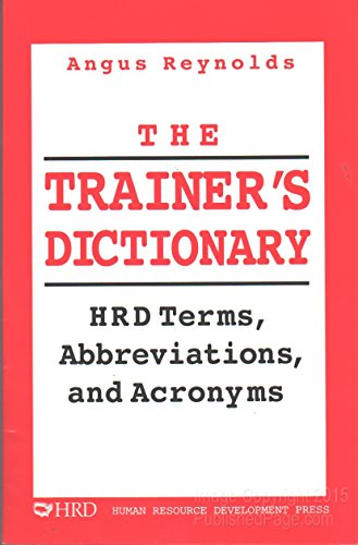 The Trainer's Dictionary: HRD Terms, Abbreviations, and Acronyms: Angus Reynolds