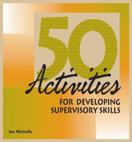 50 Activities for Developing Supervisory Skills (50 Activities Series): Nichols, Jan