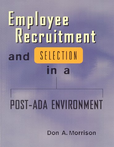 Employee Recruitment and Selection in a Post-ADA: Don A. Morrison