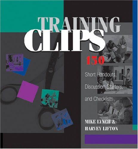 Training Clips: 150 Short Handouts, Discussions Starters and Checklist (Paperback): Mike Lynch, ...