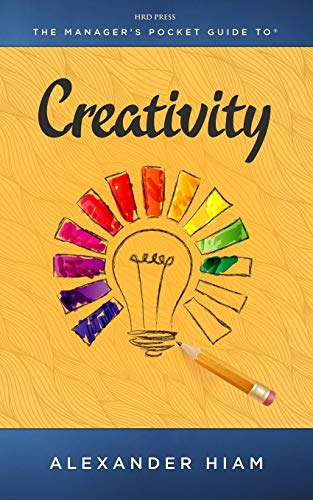 The Manager's Pocket Guide to Creativity (0874254361) by Alexander Hiam