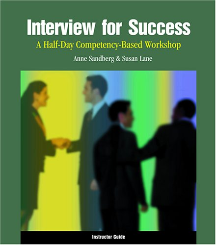 Interview for Success: A Half-Day Competency-Based Workshop Instructor Guide: Lane, Susan, Sandberg...