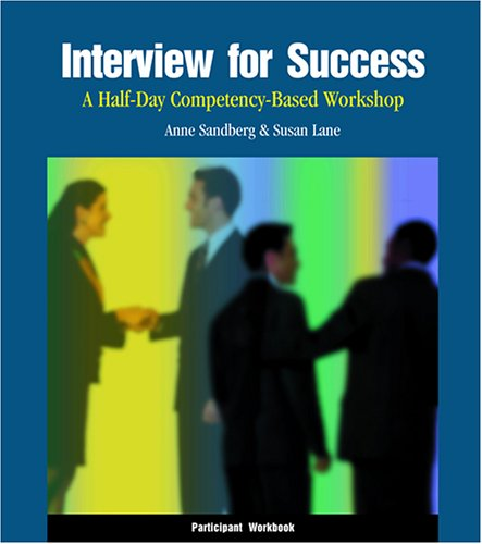 Interview for Success: A Half-Day Competency-Based Workshop Participant Workbook (9780874255034) by Susan Lane; Anne Sandberg