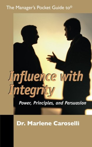 The Managers Pocket Guide to Influence with Integrity (Managers Pocket Guide Series): Caroselli, Dr...