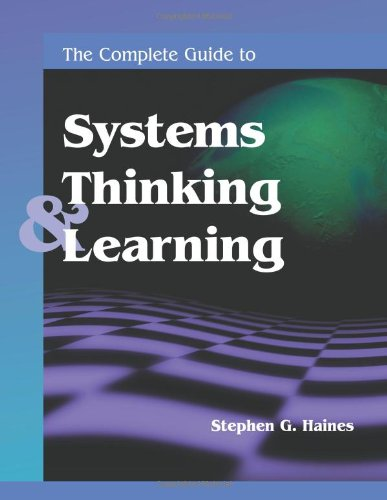 The Complete Guide to Systems Thinking and Learning (Paperback): Stephen G. Haines