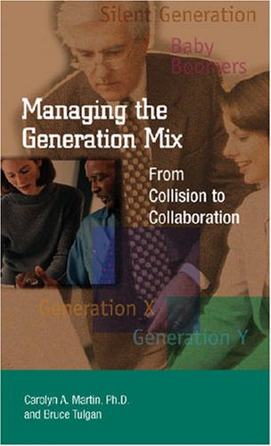 Managing the Generation Mix: From Collision to Collaboration (0874256593) by Carolyn A. Matin; Bruce Tulgan