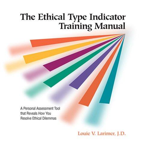 The Ethical Type Indicator Training Manual: Larimer, Louie V.