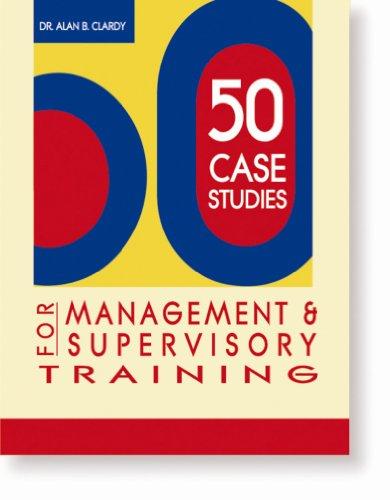 50 Case Studies for Management & Supervisory Training (50 Activities Series): Alan B. Clardy