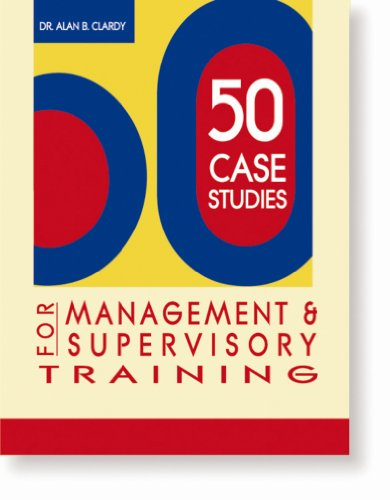 50 Case Studies for Management & Supervisory Training (50 Activities Series): Alan B. Clardy