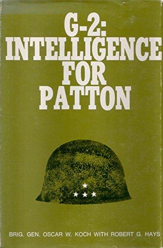 G-2: Intelligence for Patton: Koch, Oscar W