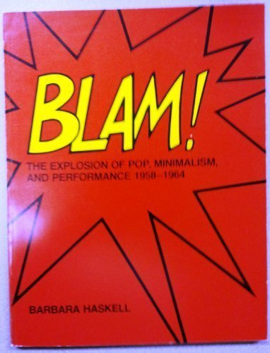 Blam! the Explosion of Pop, Minimalism, and Performance, 1958-1964: Haskell, Barbara