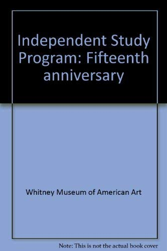 Independent Study Program: Fifteenth anniversary: Art, Whitney Museum of American