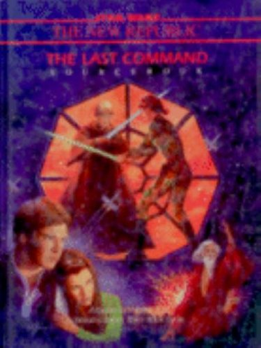 The Last Command Sourcebook: A Guide to Volume 3 of Timothy Zahn's Three-Book Cycle (Star Wars...