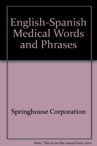 English and Spanish: Medical Words and Phrases: Springhouse Corporation