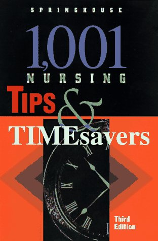 1,001 Nursing Tips & Timesavers: Springhouse Publishing; Springhouse;