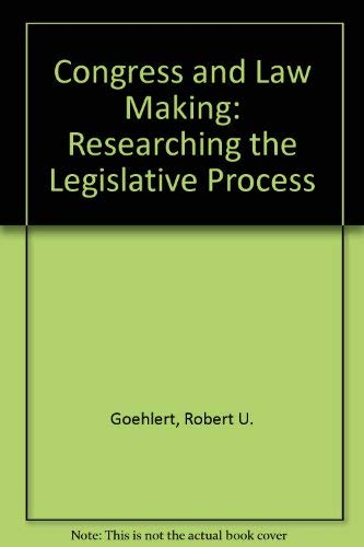 Congress and Law Making: Researching the Legislative Process: Goehlert, Robert U.