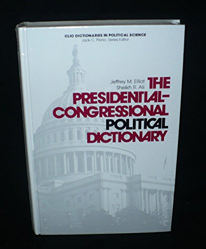 The Presidential-Congressional Political Dictionary (Clio dictionaries in: Elliot, Jeffrey M.,