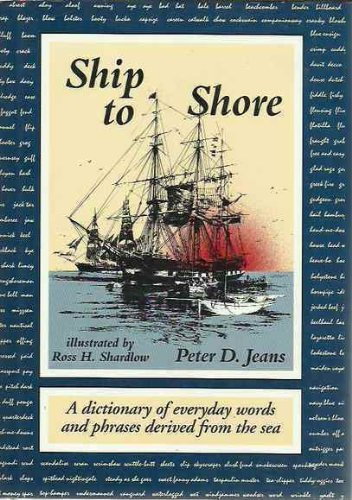 9780874367171: Ship to Shore: A Dictionary of Everyday Words and Phrases Derived from the Sea