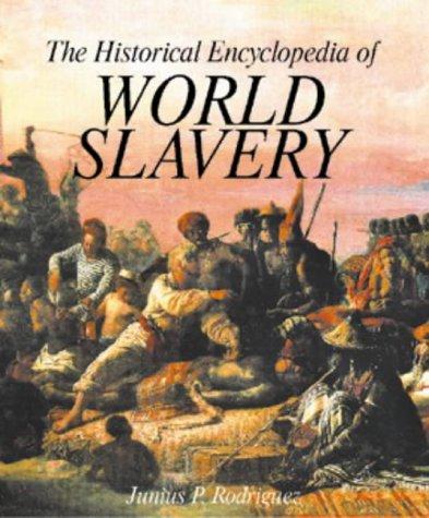 The Historical Encyclopedia of World Slavery (2 Volume Set): Rodriguez, Junius P.