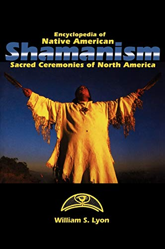 9780874369335: Encyclopedia of Native American Shamanism: Sacred Ceremonies of North America