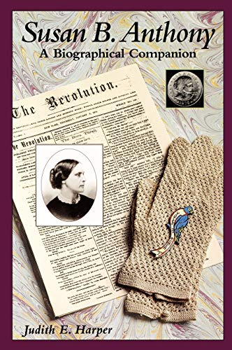 Susan B. Anthony: A Biographical Companion (0874369487) by Harper, Judith E.