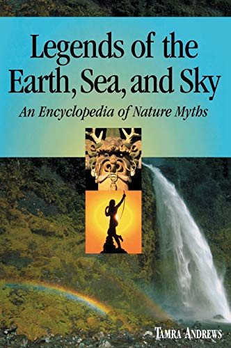 Legends of the Earth, Sea and Sky: An Encyclopedia of Nature Myths: Tamra Andrews