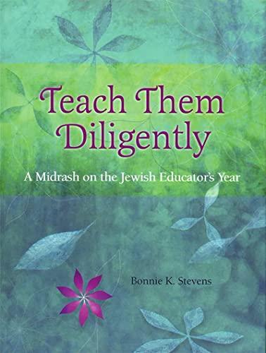 9780874411454: Teach Them Diligently: A Midrash on the Jewish Educator's Year