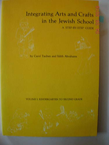9780874412888: Integrating Arts and Crafts in the Jewish School : A Step-By-Step Guide (Volume 1: Kindergarten To Second Grade)