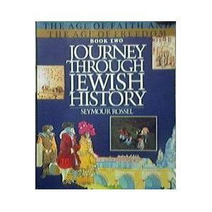 Journey Through Jewish History: The Age of Faith and the Age of Reason.: Rossel, Seymour.
