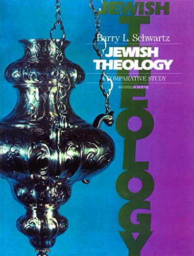 Jewish Theology: A Comparative Study (Primary Source Series): Schwartz, Barry