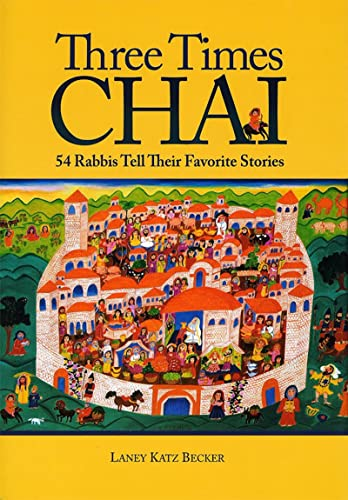 Three Times Chai: 54 Rabbis Tell Their Favorite Stories: Becker, Laney Katz