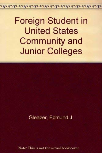 Foreign Students in United States Community and Junior Colleges: Edmund J. Gleazer