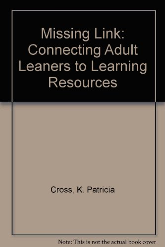 Missing Link: Connecting Adult Learners to Learning Resources: Cross, K. Patricia