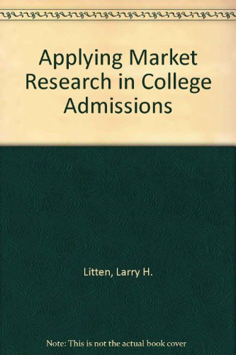 Applying Market Research in College Admissions: Larry H. Litten,