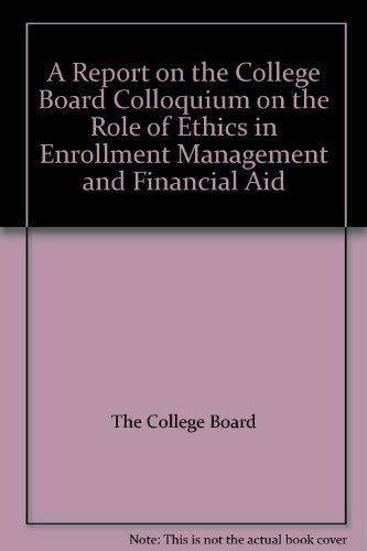 9780874475852: A Report on the College Board Colloquium on the Role of Ethics in Enrollment Management and Financial Aid
