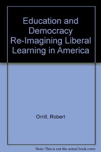 9780874475883: Education and Democracy: Re-imagining Liberal Learning in America EDITOR: Robert Orrill