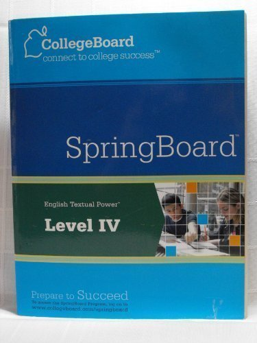 9780874477429: SpringBoard: English Textual Power Level IV (College Board, connect to college success)