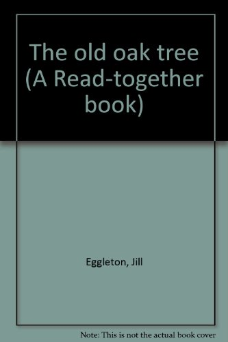 The old oak tree (A Read-together book): Eggleton, Jill