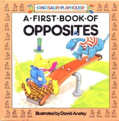 9780874493771: A First Book of Opposites (Dinosaur Playhouse book)