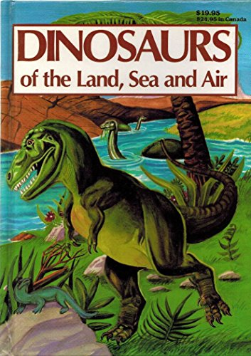9780874495126: Dinosaurs of the Land Sea and Air
