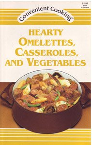 Hearty Omelettes, Casseroles, and Vegetables: Convenient Cooking