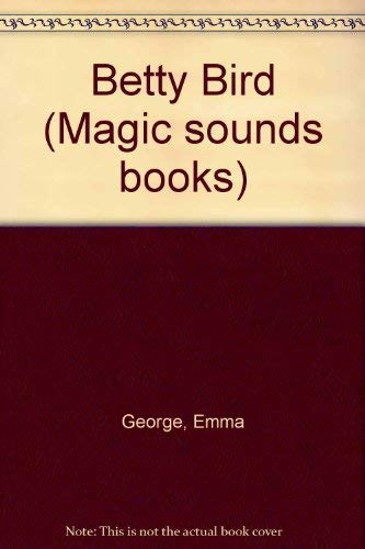 9780874496444: Betty Bird (Magic sounds books)